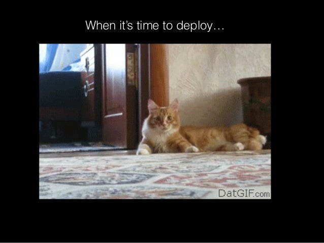 When it's time to deploy…