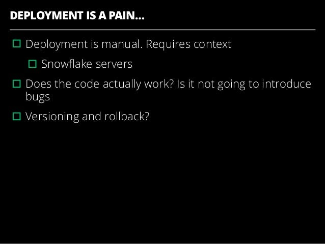 DEPLOYMENT IS A PAIN… ▫︎Deployment is manual. Requires context ▫︎Snowflake servers ▫︎Does the code actually work? Is it not...