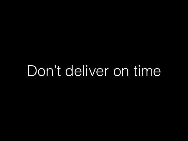 Don't deliver on time