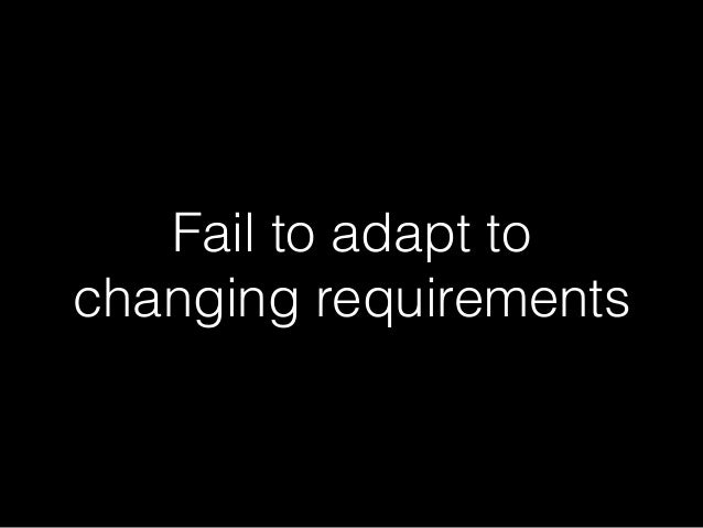 Fail to adapt to changing requirements