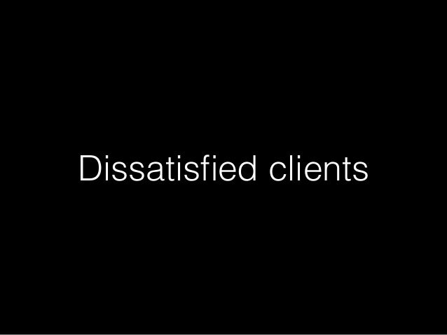 Dissatisfied clients