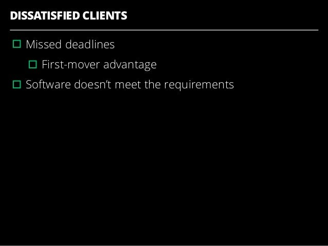 DISSATISFIED CLIENTS ▫︎Missed deadlines ▫︎First-mover advantage ▫︎Software doesn't meet the requirements