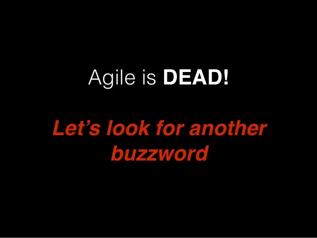 Agile is DEAD! Let's look for another buzzword