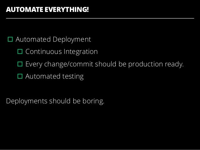 AUTOMATE EVERYTHING! ▫︎Automated Deployment ▫︎Continuous Integration ▫︎Every change/commit should be production ready. ▫︎A...