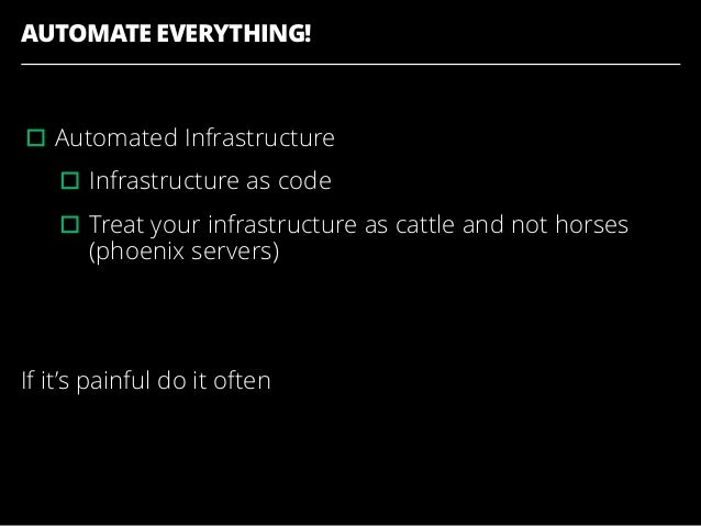 AUTOMATE EVERYTHING! ▫︎Automated Infrastructure ▫︎Infrastructure as code ▫︎Treat your infrastructure as cattle and not hor...