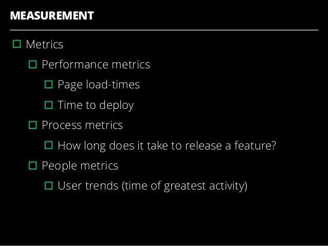 MEASUREMENT ▫︎Metrics ▫︎Performance metrics ▫︎Page load-times ▫︎Time to deploy ▫︎Process metrics ▫︎How long does it take t...