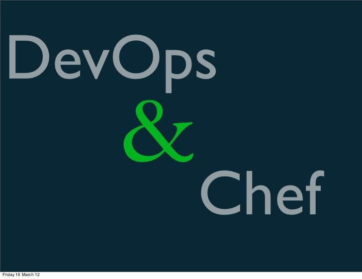 DevOps                     &                         ChefFriday 16 March 12