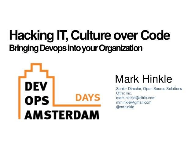 Mark Hinkle Senior Director, Open Source Solutions Citrix Inc. mark.hinkle@citrix.com mrhinkle@gmail.com @mrhinkle Hacking...