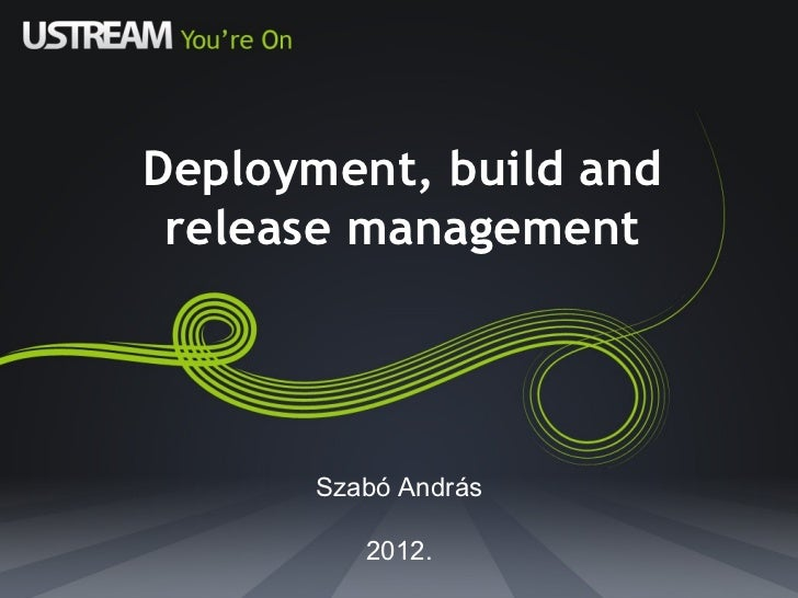 Deployment, build and release management Szabó András 2012.