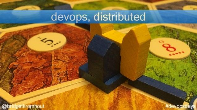 @bridgetkromhout #devopsdays devops, distributed