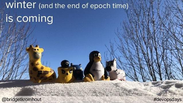@bridgetkromhout #devopsdays winter (and the end of epoch time) is coming
