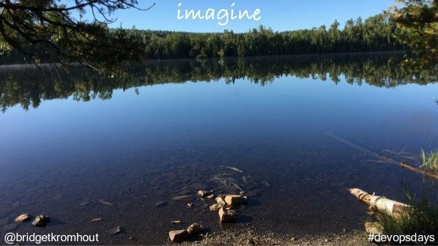 @bridgetkromhout #devopsdays imagine