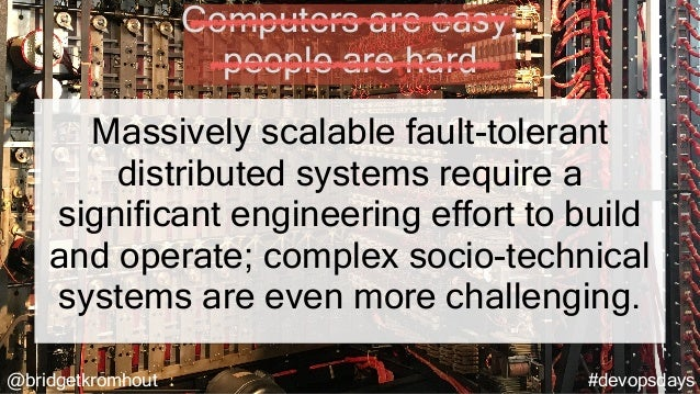 @bridgetkromhout #devopsdays Massively scalable fault-tolerant distributed systems require a significant engineering effor...