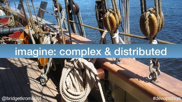 @bridgetkromhout #devopsdays imagine: complex & distributed