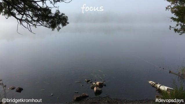 @bridgetkromhout #devopsdays focus