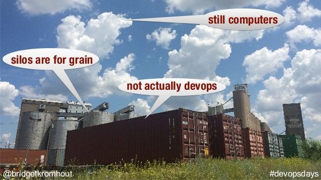@bridgetkromhout #devopsdays silos are for grain not actually devops still computers