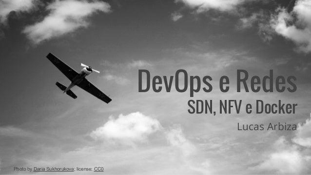 DevOps e Redes SDN, NFV e Docker Lucas Arbiza Photo by Daria Sukhorukova; license: CC0