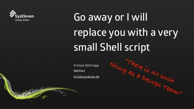 "Go away or I will replace you with a very small Shell script Kristian Köhntopp Old Fart kris@syseleven.de ""There is no suc..."