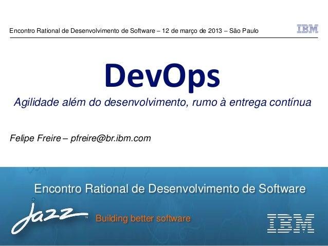 Encontro Rational de Desenvolvimento de Software – 12 de março de 2013 – São Paulo                              DevOps Agi...