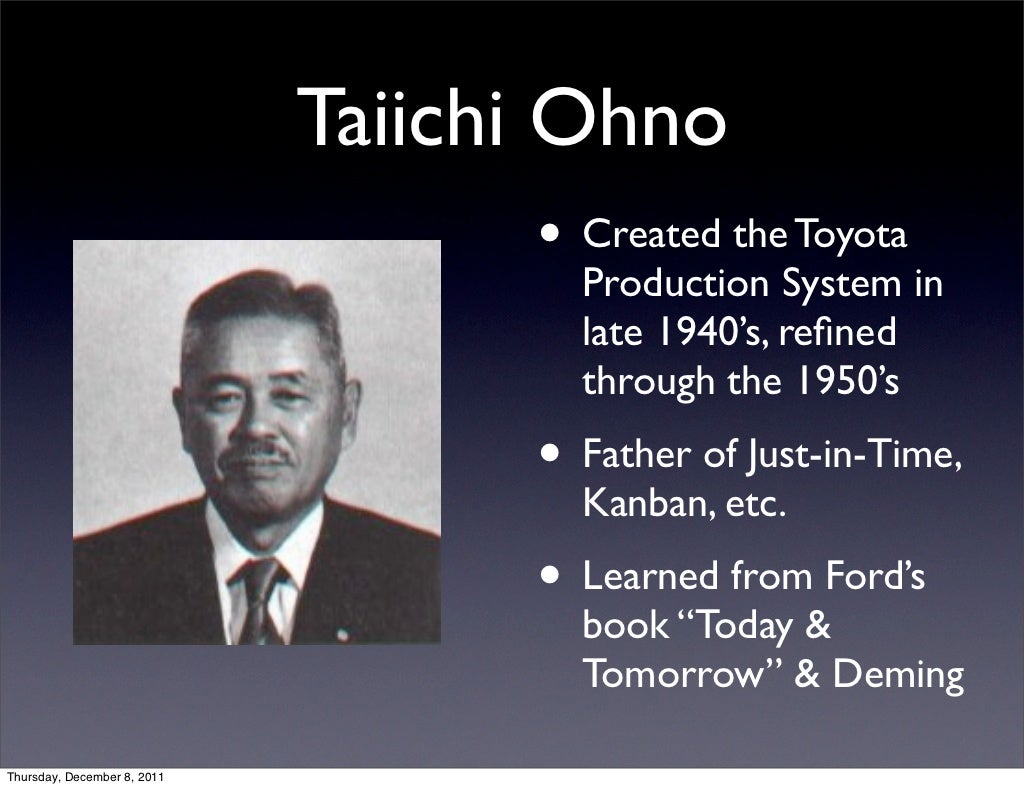 taiichi ohno Thanks for your post brent i think we need to keep running our own experiments, lean and otherwise, and sharing the results we, for instance, were able to reduce our leadtimes from months to days by applying lean principles and thinking in our factory.
