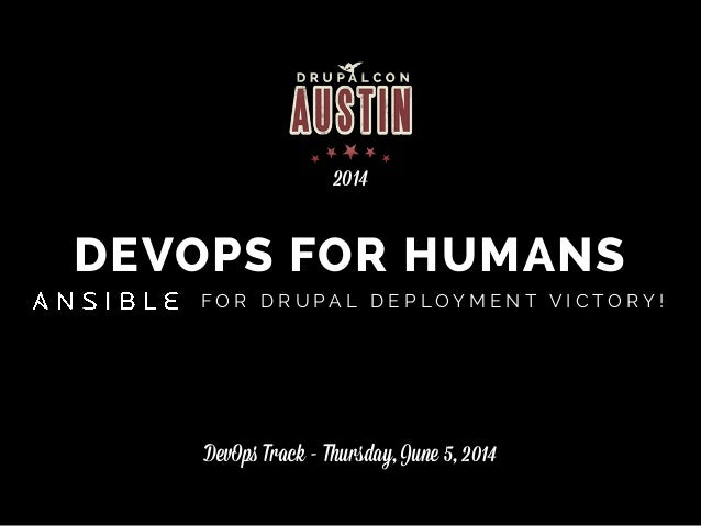 DEVOPS FOR HUMANS F O R D R U P A L D E P L O Y M E N T V I C T O R Y ! DevOps Track - Thursday, June 5, 2014 2014