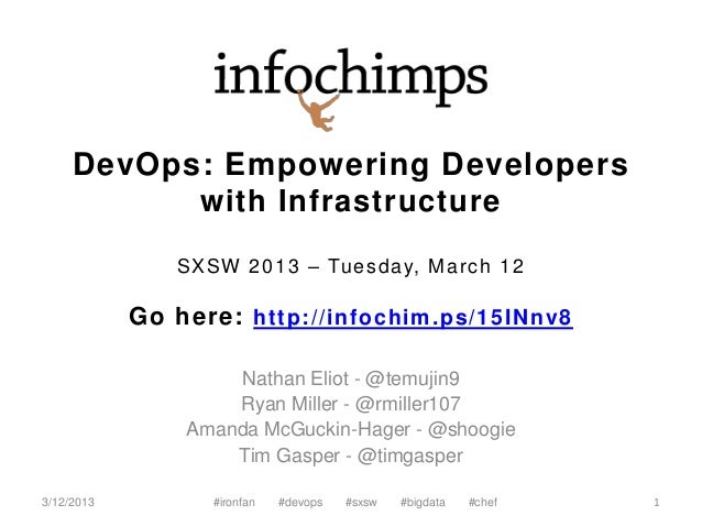 DevOps: Empowering Developers           with Infrastructure               SXSW 2 0 1 3 – Tu e s d a y, M a r c h 1 2      ...
