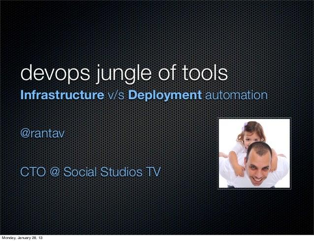 devops jungle of tools         Infrastructure v/s Deployment automation         @rantav         CTO @ Social Studios TVMon...