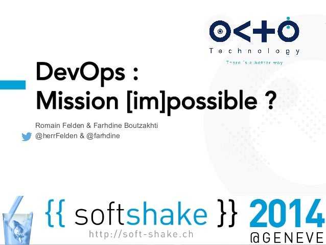 11 Romain Felden & Farhdine Boutzakhti @herrFelden & @farhdine DevOps : Mission [im]possible ?