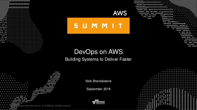 © 2015, Amazon Web Services, Inc. or its Affiliates. All rights reserved. September 2018 DevOps on AWS Building Systems to...
