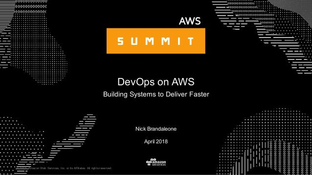 © 2015, Amazon Web Services, Inc. or its Affiliates. All rights reserved. April 2018 DevOps on AWS Building Systems to Del...