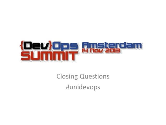 DevOps Summit Amsterdam 14 November 2013 Closing Questions #unidevops