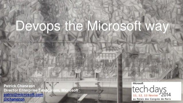 Devops the Microsoft way  Patrick Chanezon Director Enterprise Evangelism, Microsoft patric@microsoft.com @chanezon