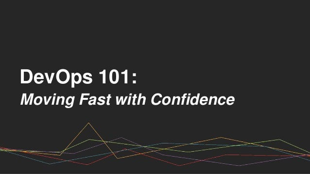 DevOps 101: Moving Fast with Confidence