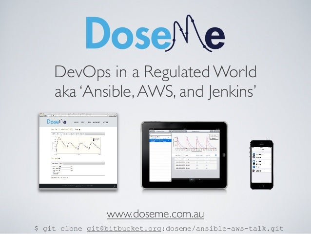 DevOps in a Regulated World aka 'Ansible, AWS, and Jenkins'  www.doseme.com.au $ git clone git@bitbucket.org:doseme/ansibl...