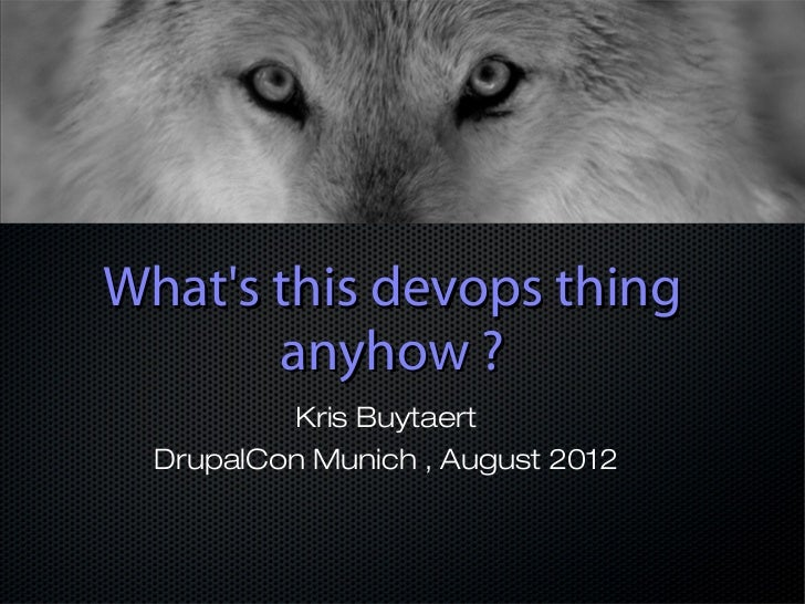 Whats this devops thing       anyhow ?           Kris Buytaert  DrupalCon Munich , August 2012