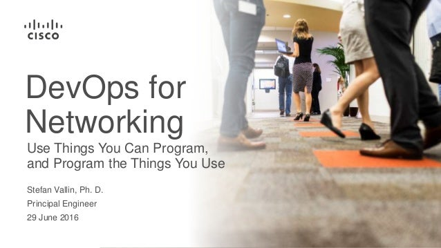 Stefan Vallin, Ph. D. Principal Engineer 29 June 2016 Use Things You Can Program, and Program the Things You Use DevOps fo...