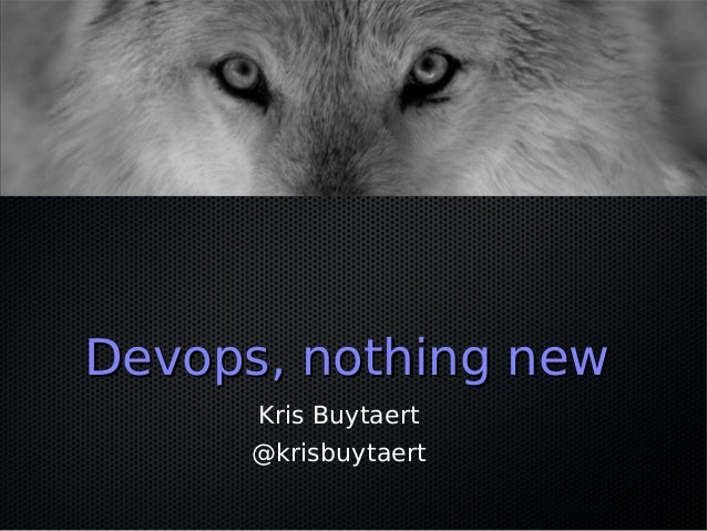 Devops, nothing newDevops, nothing newKris Buytaert@krisbuytaert