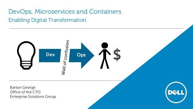 CSES - OCTO DevOps, Microservices and Containers Enabling Digital Transformation Barton George Office of the CTO Enterpris...