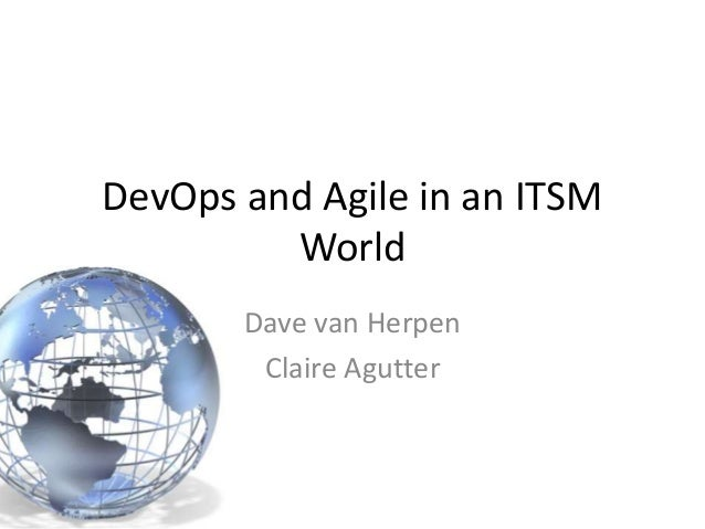 DevOps and Agile in an ITSM World Dave van Herpen Claire Agutter