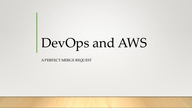 DevOps and AWS A PERFECT MERGE REQUEST