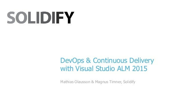 DevOps & Continuous Delivery with Visual Studio ALM 2015 Mathias Olausson & Magnus Timner, Solidify