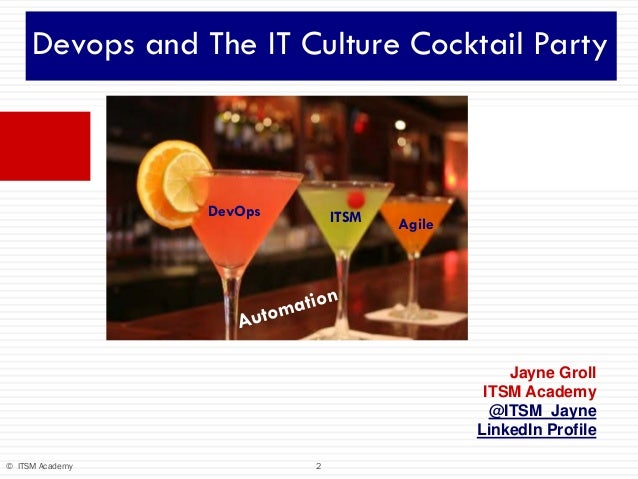 2© ITSM Academy Devops and The IT Culture Cocktail Party DevOps ITSM Agile Jayne Groll ITSM Academy @ITSM_Jayne LinkedIn P...
