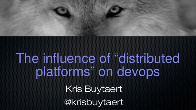"The influence of ""distributed platforms"" on devops Kris Buytaert @krisbuytaert"