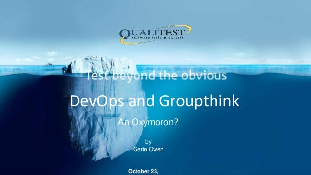 DevOps and Groupthink October 23, An Oxymoron? by Gerie Owen