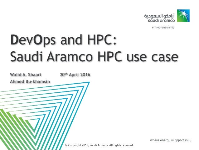 DevOps and HPC: Saudi Aramco HPC use case Walid A. Shaari 20th April 2016 Ahmed Bu-khamsin