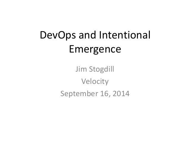 DevOps and Intentional  Emergence  Jim Stogdill  Velocity  September 16, 2014