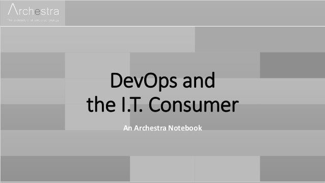 DevOps and the I.T. Consumer An Archestra Notebook