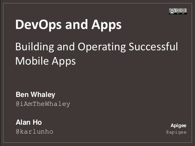 DevOps and AppsBuilding and Operating SuccessfulMobile AppsApigee@apigeeBen Whaley@iAmTheWhaleyAlan Ho@karlunho