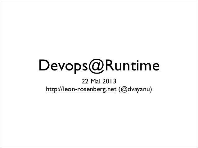 Devops@Runtime22 Mai 2013http://leon-rosenberg.net (@dvayanu)