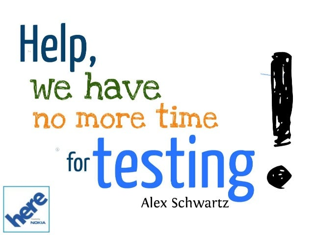 Help, We have no more time for testing